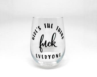 """My Favorite Murder - """"Heres the Thing...F*** Everyone"""" Stemless Wine Glass"""