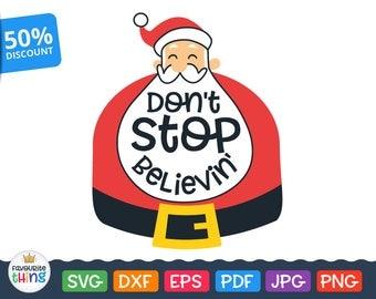 Don't Stop Believing Svg Santa Claus Download Christmas Clip Art Vinyl Design for Cricut, Silhouette Basic & Design Edition Dxf Png Eps Pdf