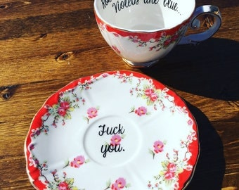 Love Poem Vulgar Tea cup and saucer set. Roses are Red. Violets are blue...fuck you.