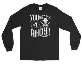 You Had Me At Ahoy Long Sleeve Tee Shirt - Funny Pirate Long Sleeve Apparel