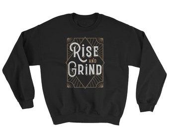 Rise And Grind Sweatshirt // Fitness Sweater // Workout Sweater // Gym Hustle Sweatshirt // Cool Motivational Sweater