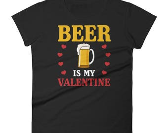 Beer is My Valentine Funny Women's Short Sleeve T-shirt for Valentines Day