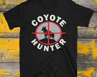 Coyote Hunting T Shirt for Coyote Hunters / Christmas Gift for Hunters / Coyote Hunter Shirt / Trapping Shirt / Men's Hunting T Shirt