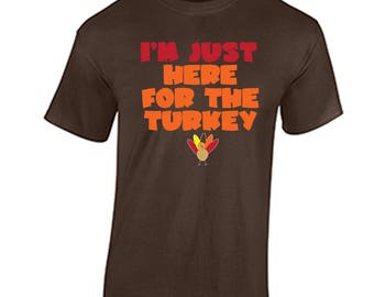 Thanksgiving Shirt I'm Just Here For The Turkey T Shirt Thanksgiving Day Shirt Funny Holiday Turkey eating shirt