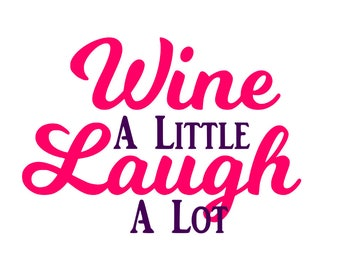 Wine a Little Laugh a Lot - SVG, DXF, PNG Files for Silhouette Cameo, Cricut, Wine Lovers, T-Shirts, Mugs, Wine Glasses