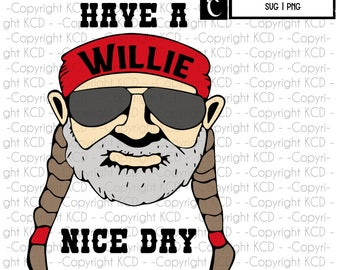 Have A Willie Nice Day - Willie Nelson - SVG - Layered Cut File -printable