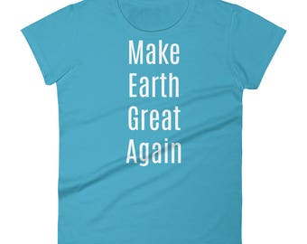 Make Earth Great Again Tshirt Women's short sleeve t-shirt