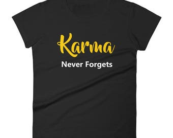 Karma Never Forgets Tshirt Women's short sleeve t-shirt, karma shirt, karma recycles, karma hits shirt, karma like 69 shirt, karma shirt