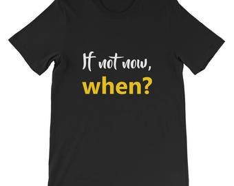 If not now, when? Short-Sleeve Unisex T-Shirt