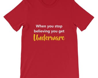 Funny Christmas Shirt When You Stop Believing in Santa you get underware Short-Sleeve Unisex T-Shirt