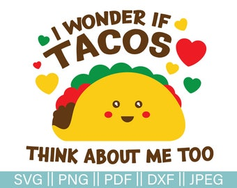 Tacos Cut File, I Wonder if Tacos Think About Me Too SVG File, Kawaii Taco Cut File, Tacos Happy Fact, PNG, JPEG, Pdf, Dxf