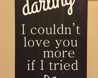 Darling I couldn't love you more if I tried, pallet sign, black and white sign, darling sign, heart sign, wood sign
