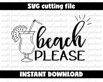 Beach Please Svg, Summer Svg File, Vacation Svg File, Beach Cut File, Summer Quote Svg, Beach Quote Svg, Summer Vacation Svg, Beach Life Svg
