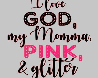I love God my Momma Pink and Glitter