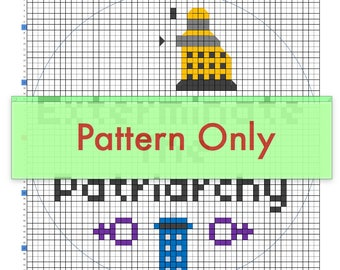 "Dr. Who ""Exterminate The Patriarchy"" Cross Stitch Pattern"