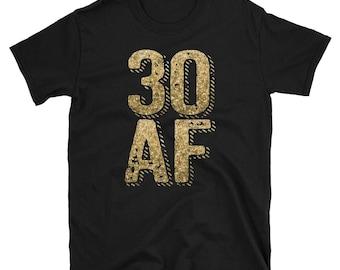 30 AF, 30th Birthday shirt, 30th Birthday, 30 AF Shirt, 30 years old, 30th Birthday Shirts, 30th, 30 Birthday, Thirtieth Birthday, thirty
