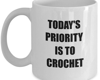Crochet Mug - Today's Priority Is To Crochet - 11 Oz Coffee Cup