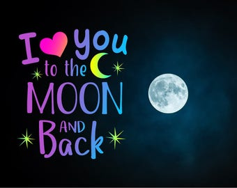 I Love You To The Moon And Back SVG DXF EPS png jpg pdf files