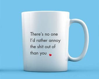 There's No-one I'd Rather Annoy Mug