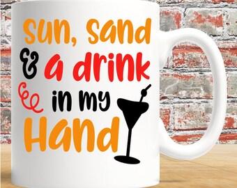 Sun, Sand & A Drink In My Hand - 11oz white mug