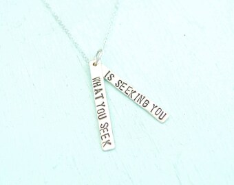 quote necklace What You Seek Is Seeking You- sterling silver.  Handcrafted by Chocolate and Steel large font quote Maude Collection