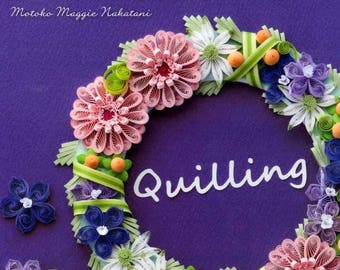 Let's Enjoy Flowers anc Colors PAPER QUILLING by Motoko Maggie Nakatani  - Japanese Craft Book