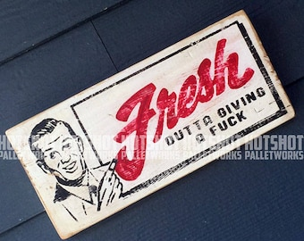 Fresh Outta Giving A Fuck, Hand Painted, Vintage-looking, Pallet Sign