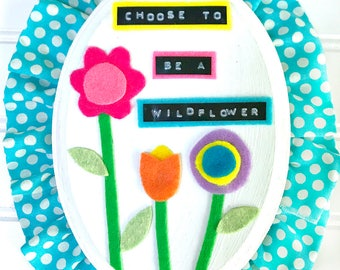 Choose to be a Wildflower -- Mixed Media Wall Art