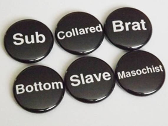 BDSM 1 inch PINBACK buttons Pins sub bottom slave brat collared masochist stocking stuffer party favors magnet fetish kink novelty gift goth