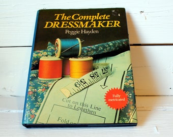 1977 The Complete Dressmaker by Peggie Hayden - Vintage Sewing Book