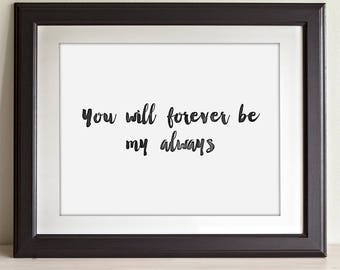 You Will Forever Be My Always - 11x14 Unframed Typography Art Print - Great Anniversary Gift