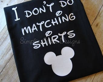 I don't do matching shirts. Custom vacation t-shirts. Disney vacation shirts. family vacation shirts.