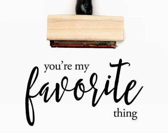 You're my favorite thing - Pre-Designed Rubber Stamp - Branding, Packaging, Invitations, Party, Wedding Favors - WR020