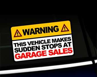 Warning - This vehicle makes sudden stops at garage sales - Funny Sticker