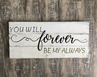 You will forever be my always, sign, pallet sign, wood sign, bedroom sign, love sign, forever sign,