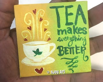 Tea makes everything better, Art Magnet, 3 inch acrylic tea cup painting