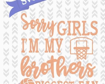 Sorry Girls I'm My Brothers Biggest Fan Basketball SVG DXF PNG Cutting Digital Download Instant Digital Cutting Personal Commercial Svg File