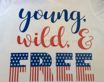 4th of July shirt, patriotic shirt, july 4th shirt, young wild & free, freedom shirt, america shirt, girls shirt, womens shirt, usa shirt