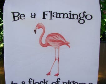 Be a Flamingo in a flock of Pigeons floursack tea towel, Flamingo kitchen decor, super cute