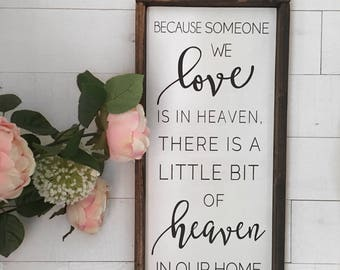 Because someone we love is in heaven there is a little bit of heaven in our home wood sign
