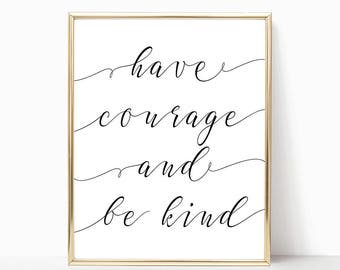 SALE -50% Have Courage And Be Kind Digital Print Instant Art INSTANT DOWNLOAD Printable Wall Decor