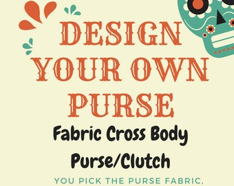 Custom Cross Body/Clutch Fabric Purse