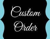 Custom Order for Cassia