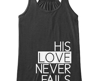 His Love Never Fails, Faith Scripture Tank Top, Women Workout Apparel, Illustrated Faith Christian T-shirt, Fitness Gift for Her