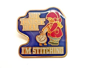True Vintage Enamel Pin 'Not Tonight Dear … I'm Stitching'