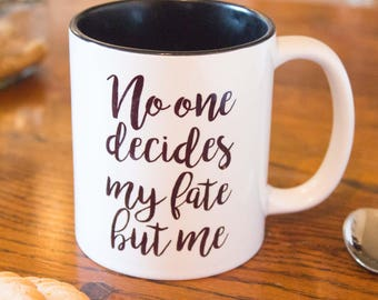 No One decides my fate but Me, Everyone Deserves Their Happy Ending,  Rigina Mills, Emma Swan,Once Upon a Time, OUAT, Hand Crafter Cup