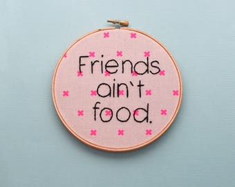 Friends aren't food, Friends Ain't Food, I Don't Eat Pals, Gifts for Vegans, Vegan Gifts, Vegan Embroidery, Go Vegan, Pun Embroidery, Punny