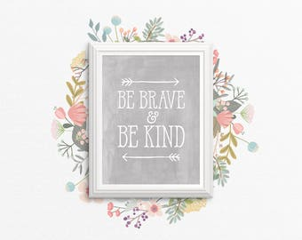 Nursery Art Print - Be Brave And Be Kind - Light Grey - Nursery Wall Art - Kids Decor - Baby Shower Gift - Shipped Print - SKU:135