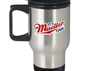 It's Mueller Time Anti Trump Resistance Resist Gift Coffee Cup Travel Mug Dump Lock Him Up