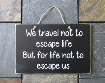 We Travel Not to Escape Life but for Life Not to Escape Us Wood Sign, Journey Sign, World Traveler, Travel Decor, Inspirational Quote